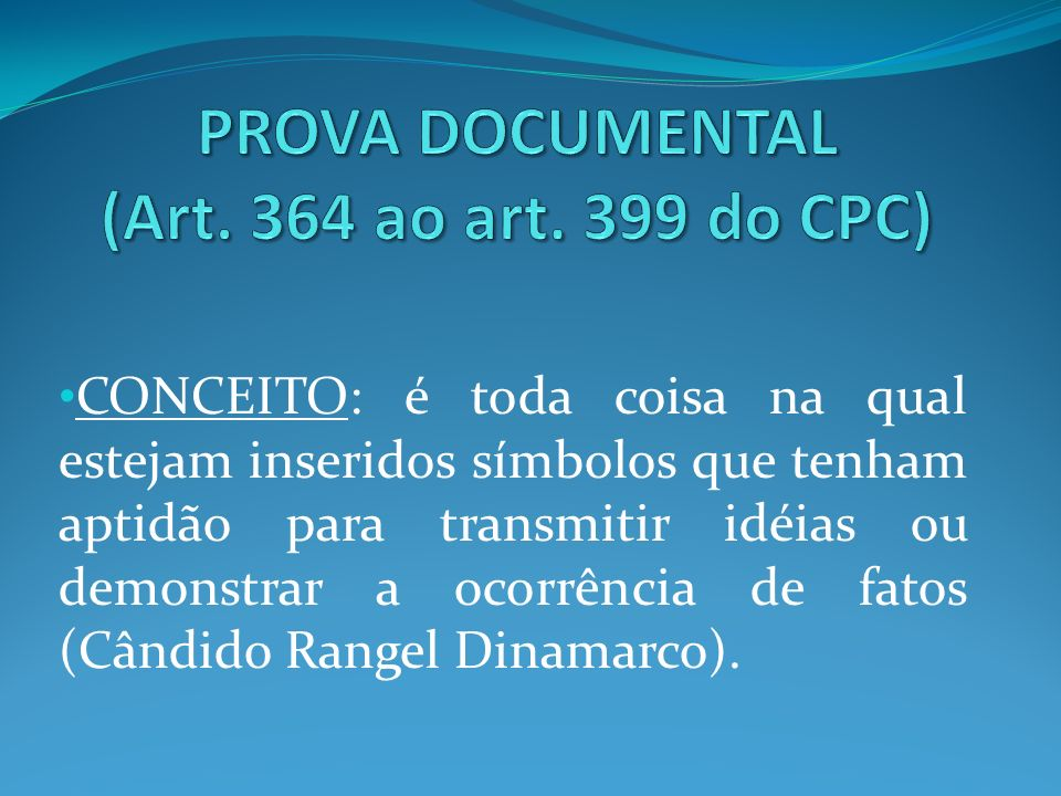 PROVA DOCUMENTAL (Art. 364 ao art. 399 do CPC)