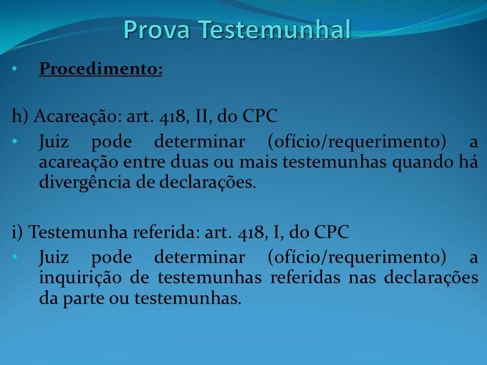 Prova Testemunhal h) Acareação: art. 418, II, do CPC