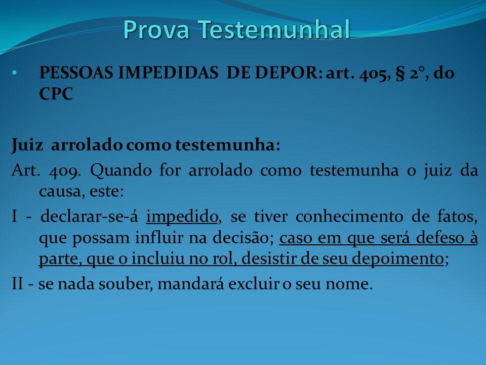 Prova Testemunhal PESSOAS IMPEDIDAS DE DEPOR: art. 405, § 2°, do CPC