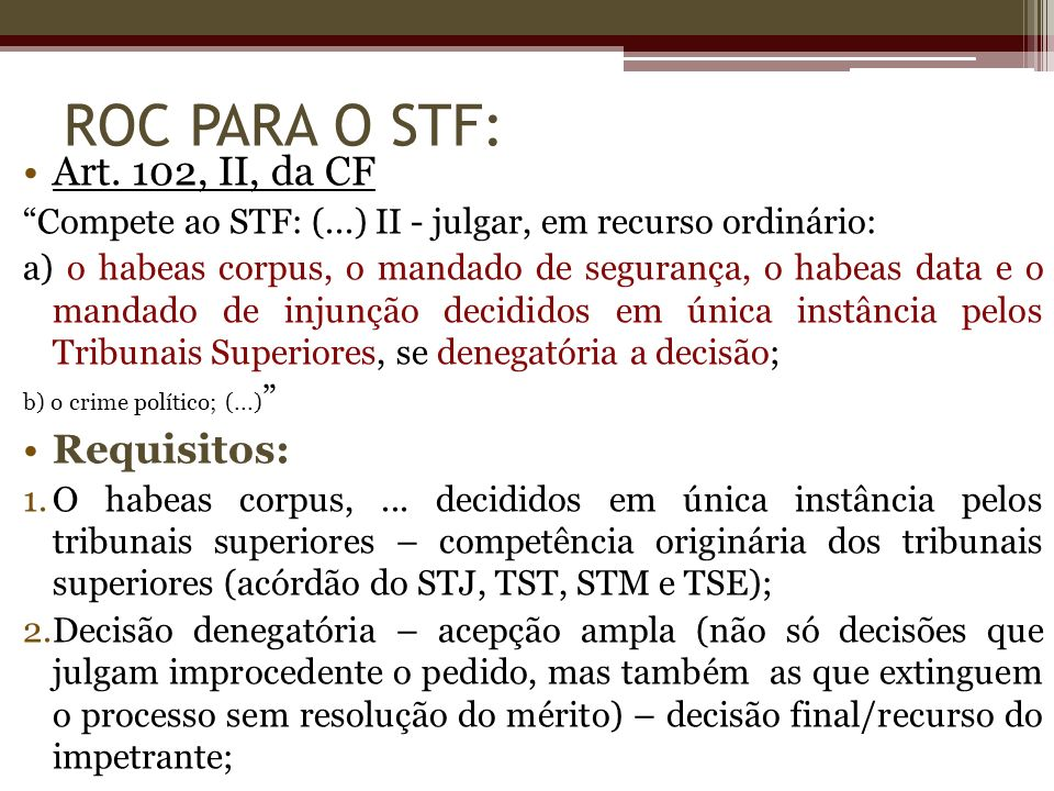 ROC PARA O STF: Art. 102, II, da CF Requisitos: