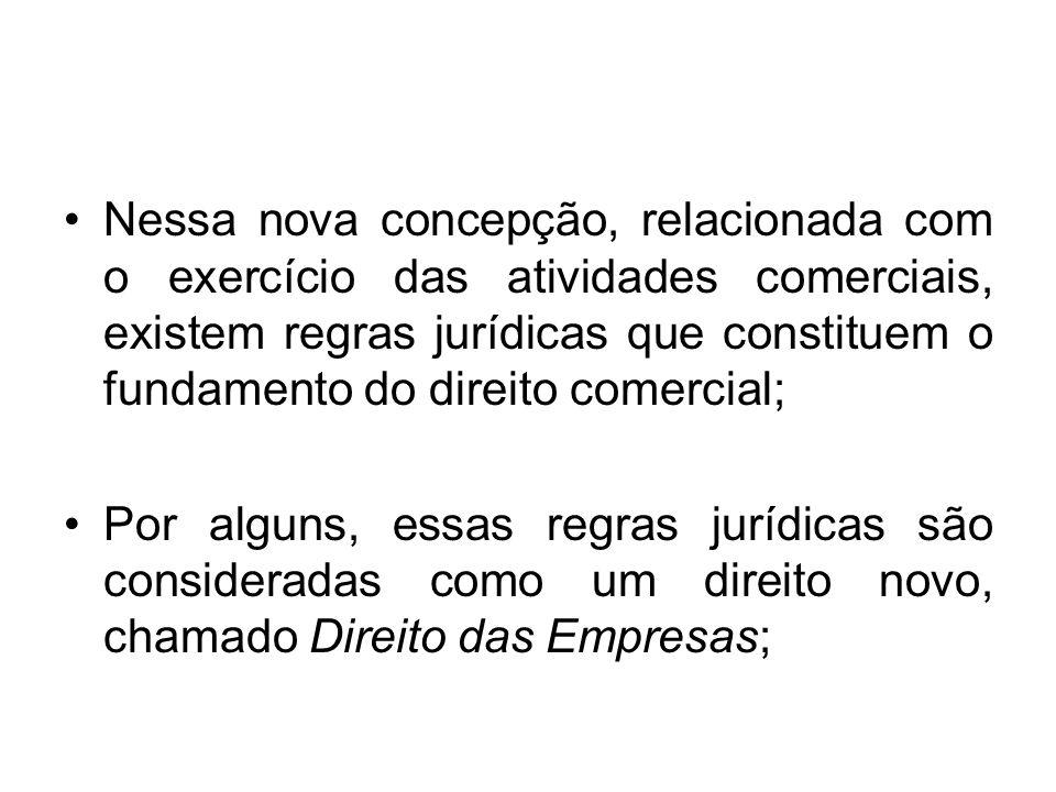 Nessa nova concepção, relacionada com o exercício das atividades comerciais, existem regras jurídicas que constituem o fundamento do direito comercial;