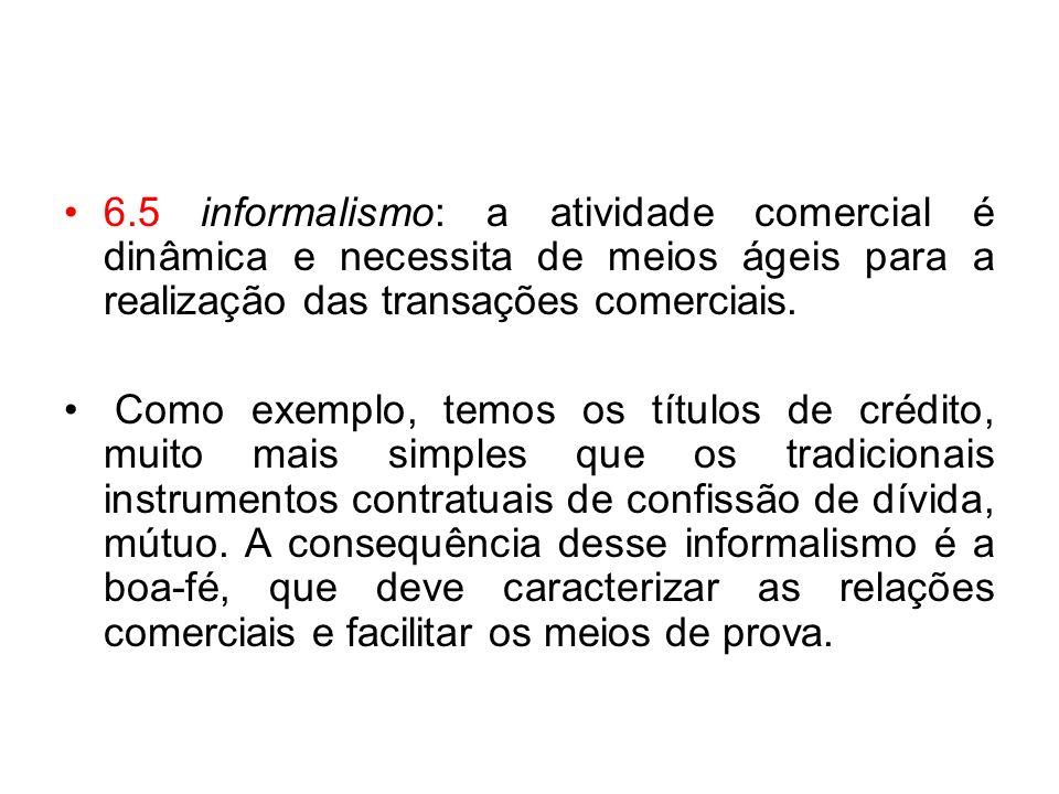 6.5 informalismo: a atividade comercial é dinâmica e necessita de meios ágeis para a realização das transações comerciais.