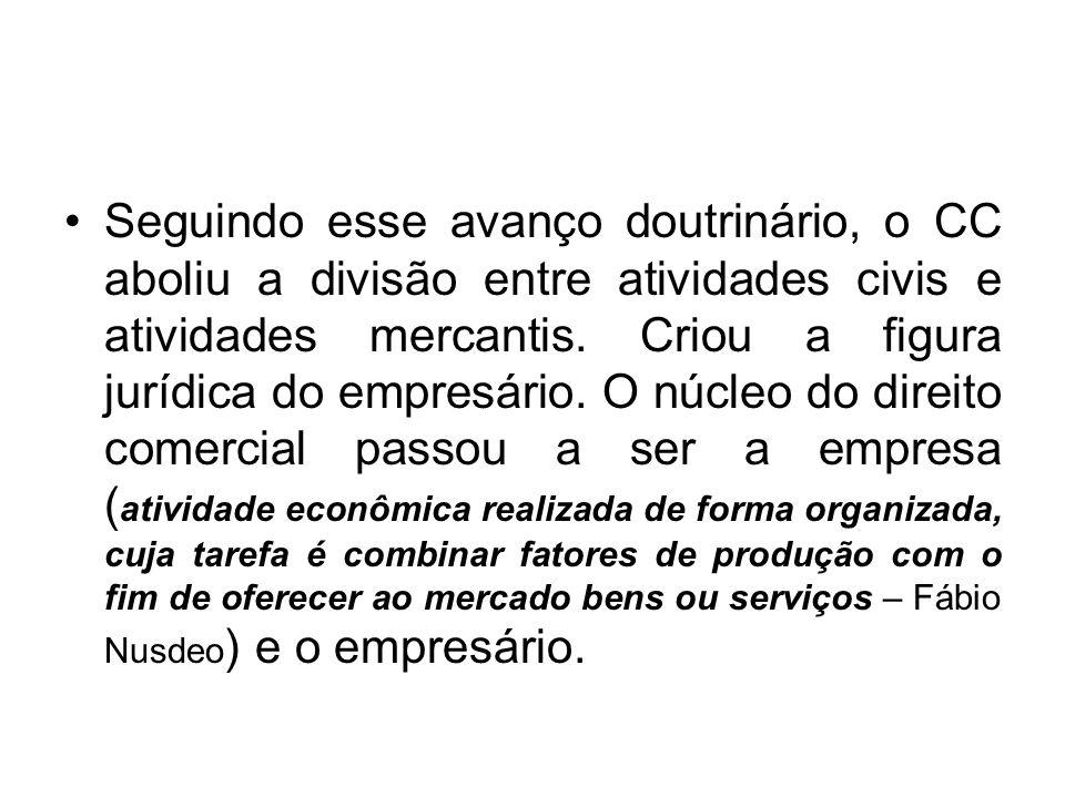 Seguindo esse avanço doutrinário, o CC aboliu a divisão entre atividades civis e atividades mercantis.