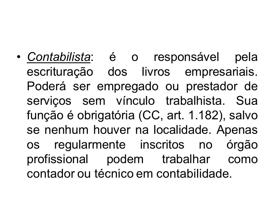 Contabilista: é o responsável pela escrituração dos livros empresariais.