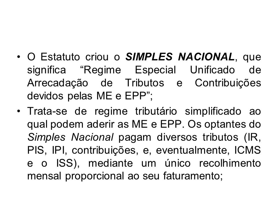 O Estatuto criou o SIMPLES NACIONAL, que significa Regime Especial Unificado de Arrecadação de Tributos e Contribuições devidos pelas ME e EPP ;