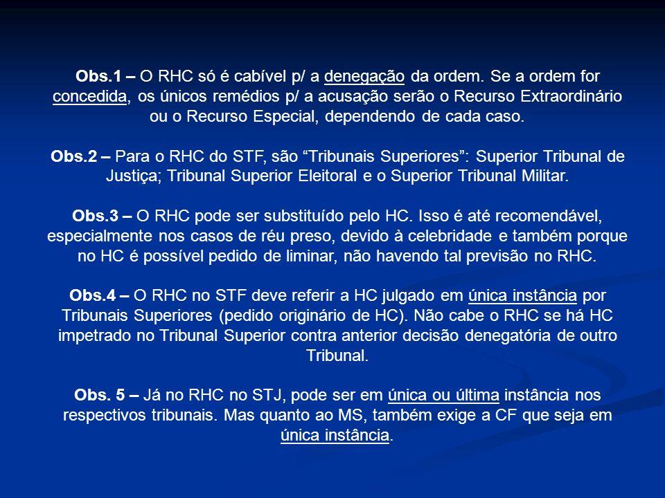 Obs. 1 – O RHC só é cabível p/ a denegação da ordem