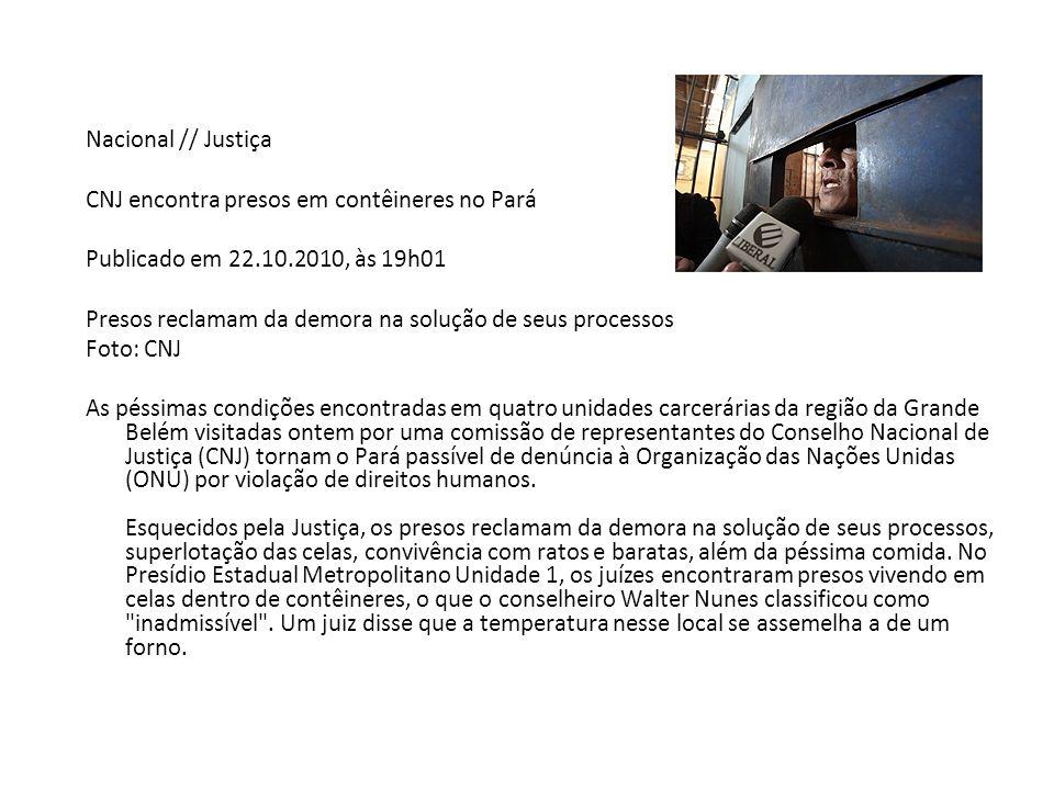 Nacional // Justiça CNJ encontra presos em contêineres no Pará. Publicado em 22.10.2010, às 19h01.