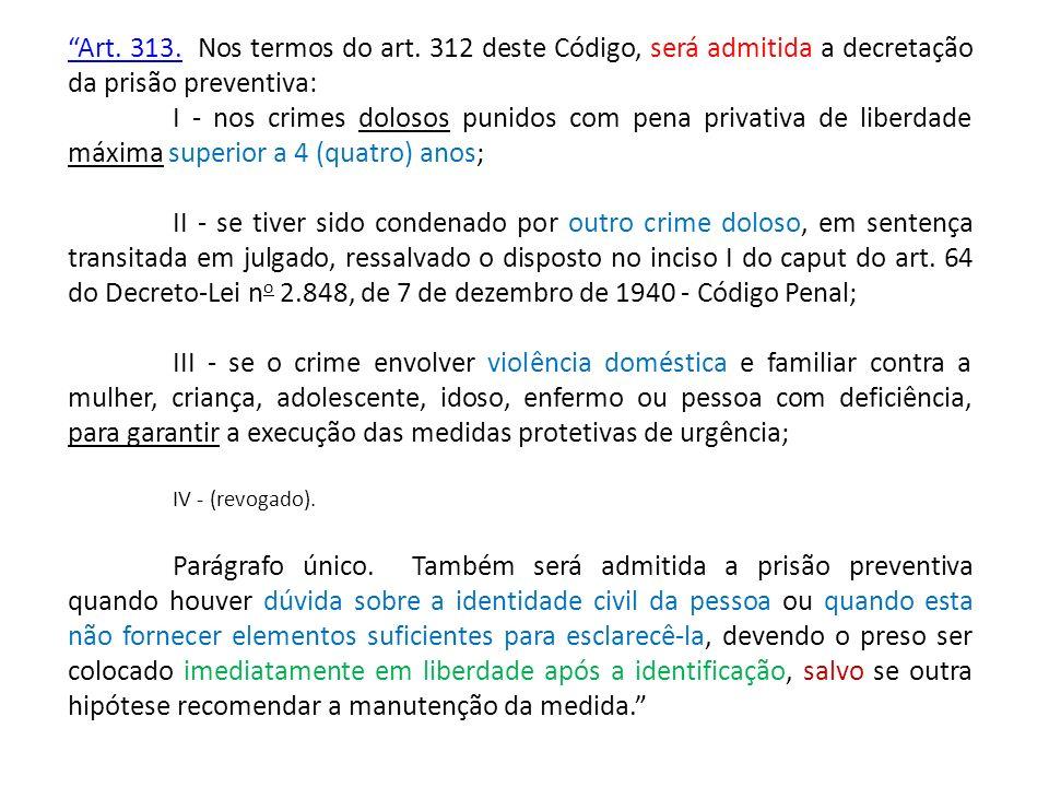 Art. 313. Nos termos do art. 312 deste Código, será admitida a decretação da prisão preventiva: