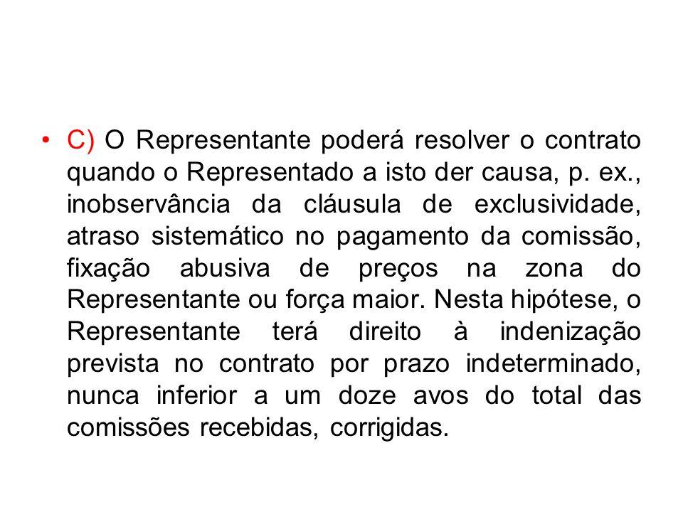 C) O Representante poderá resolver o contrato quando o Representado a isto der causa, p.