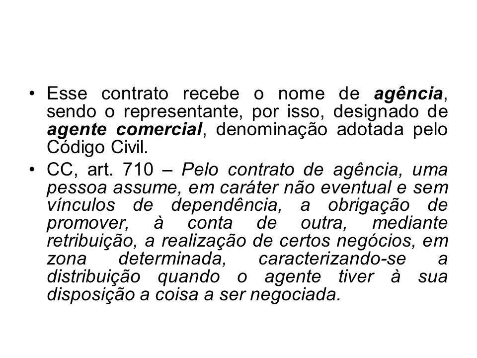 Esse contrato recebe o nome de agência, sendo o representante, por isso, designado de agente comercial, denominação adotada pelo Código Civil.
