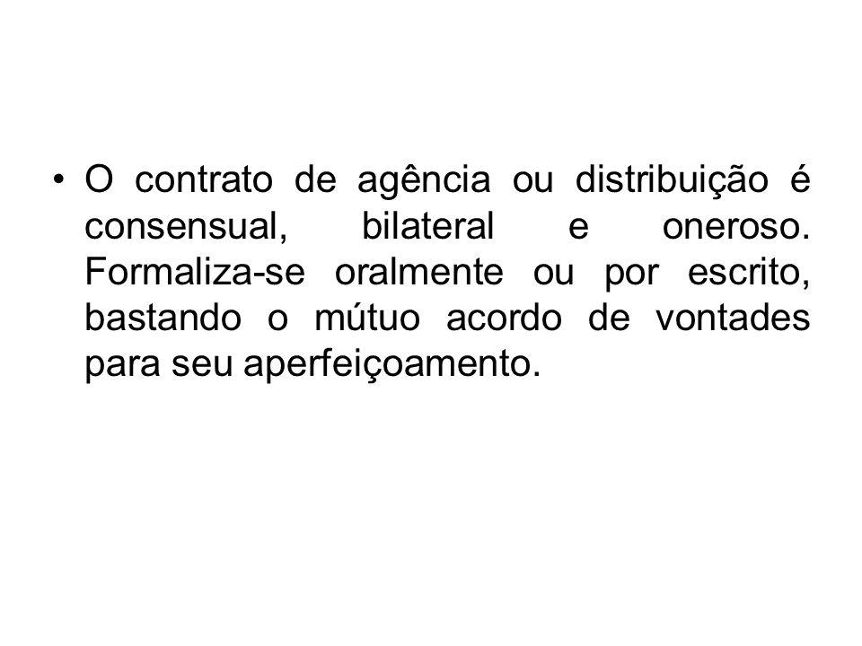 O contrato de agência ou distribuição é consensual, bilateral e oneroso.