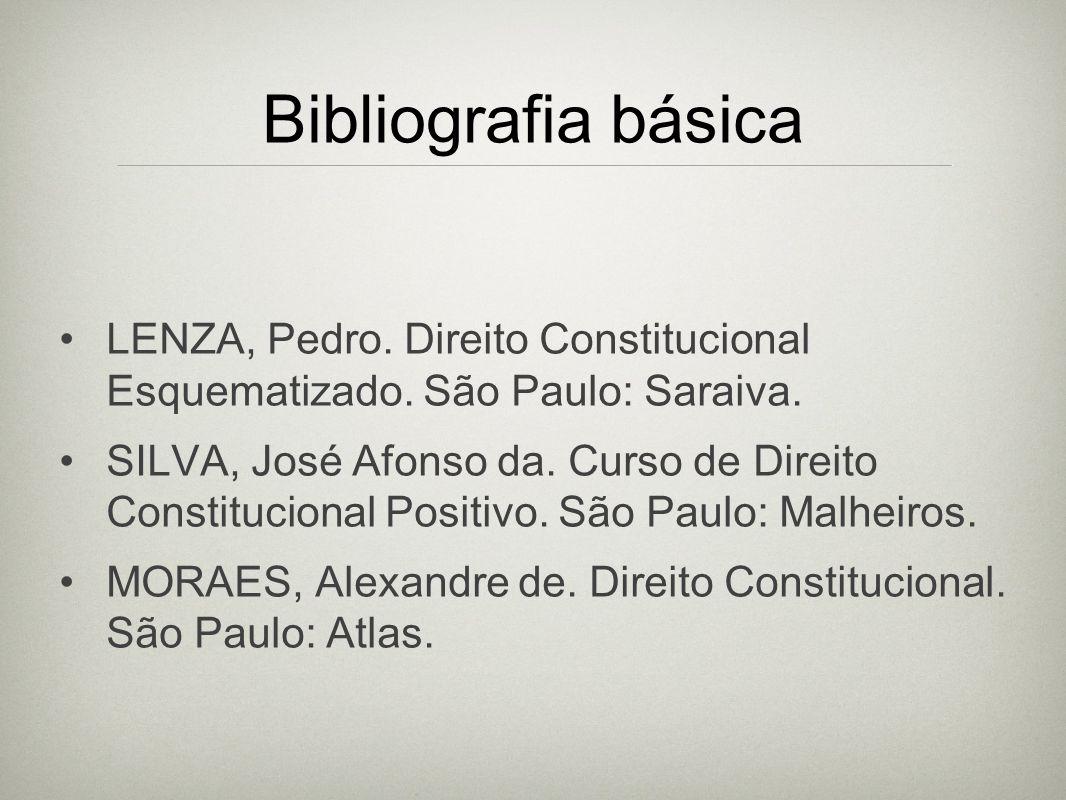 Bibliografia básica LENZA, Pedro. Direito Constitucional Esquematizado. São Paulo: Saraiva.