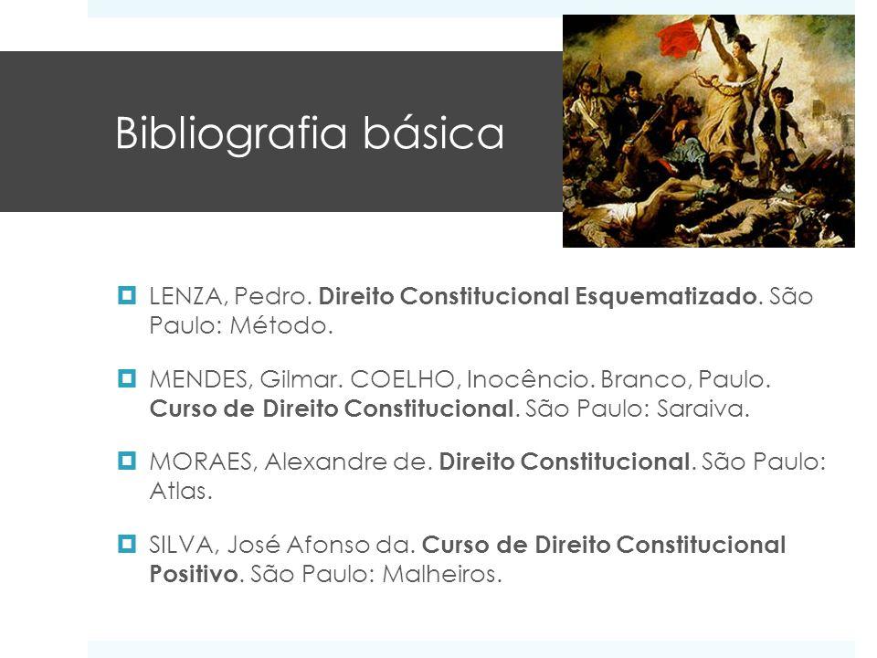 Bibliografia básica LENZA, Pedro. Direito Constitucional Esquematizado. São Paulo: Método.