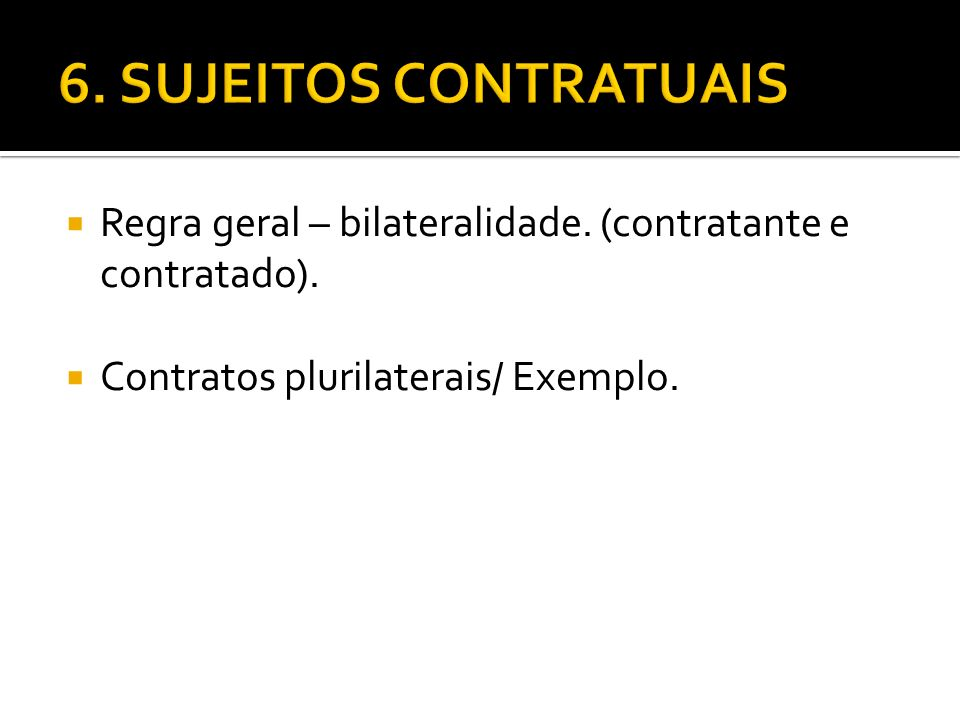 6. SUJEITOS CONTRATUAIS Regra geral – bilateralidade.