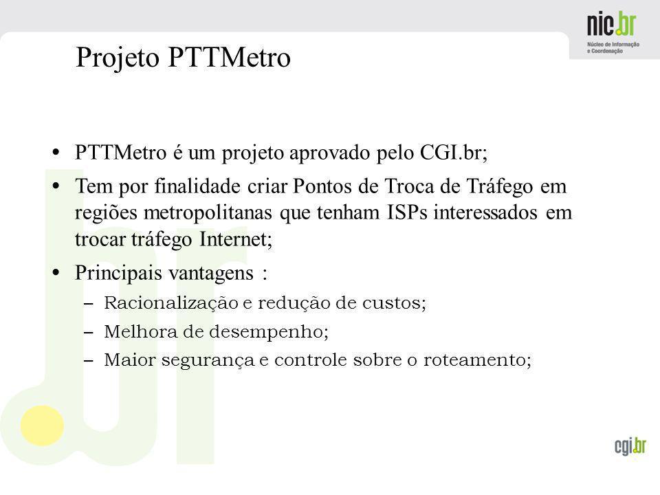 Projeto PTTMetro PTTMetro é um projeto aprovado pelo CGI.br;
