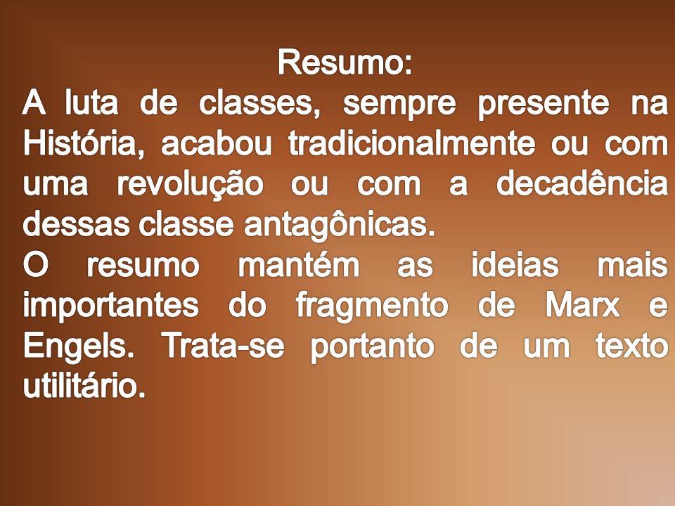 Resumo: A luta de classes, sempre presente na História, acabou tradicionalmente ou com uma revolução ou com a decadência dessas classe antagônicas.