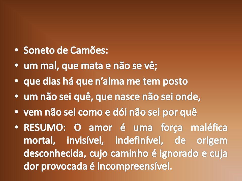 Soneto de Camões: um mal, que mata e não se vê; que dias há que n'alma me tem posto. um não sei quê, que nasce não sei onde,