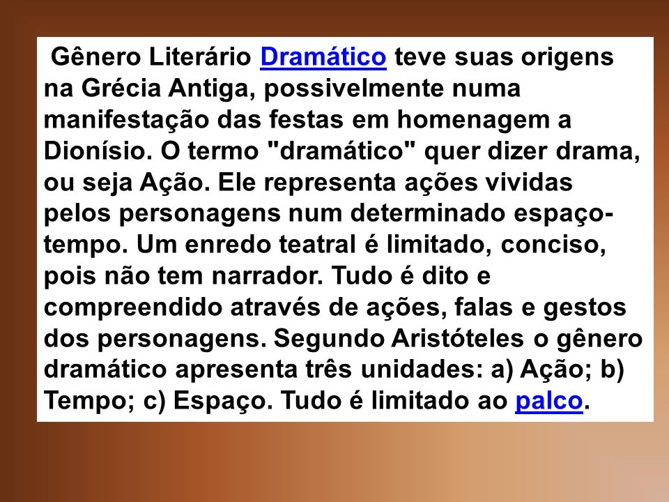 Gênero Literário Dramático teve suas origens na Grécia Antiga, possivelmente numa manifestação das festas em homenagem a Dionísio.