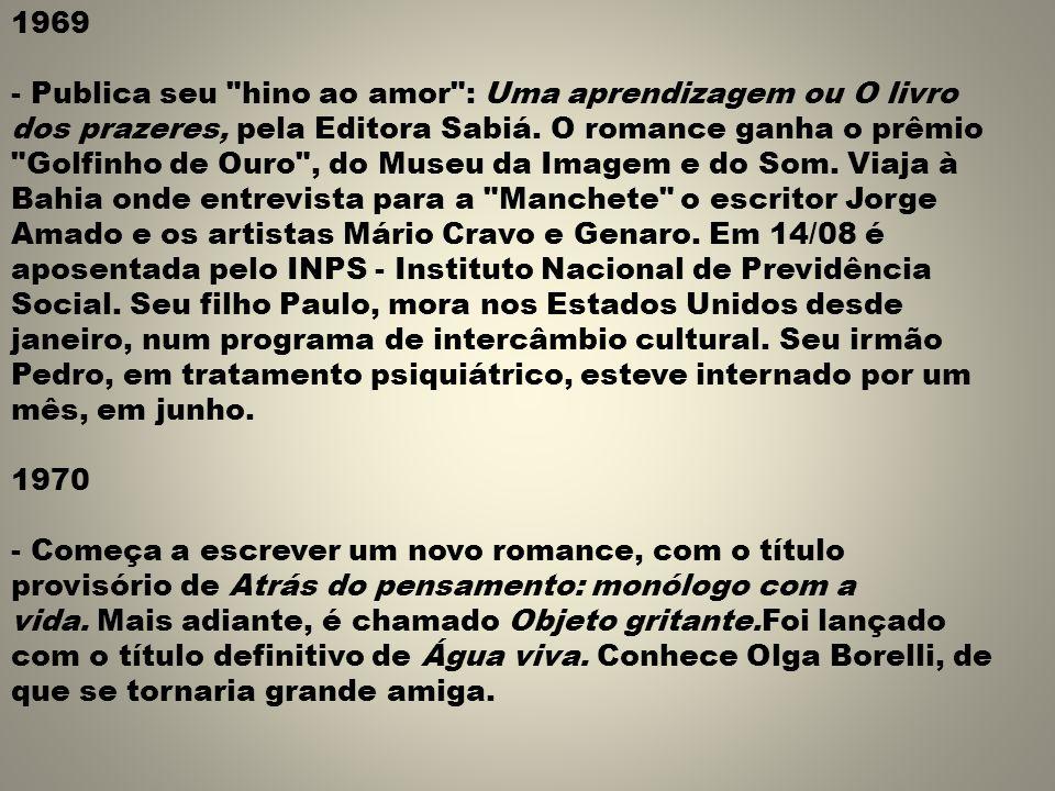 1969 - Publica seu hino ao amor : Uma aprendizagem ou O livro dos prazeres, pela Editora Sabiá.