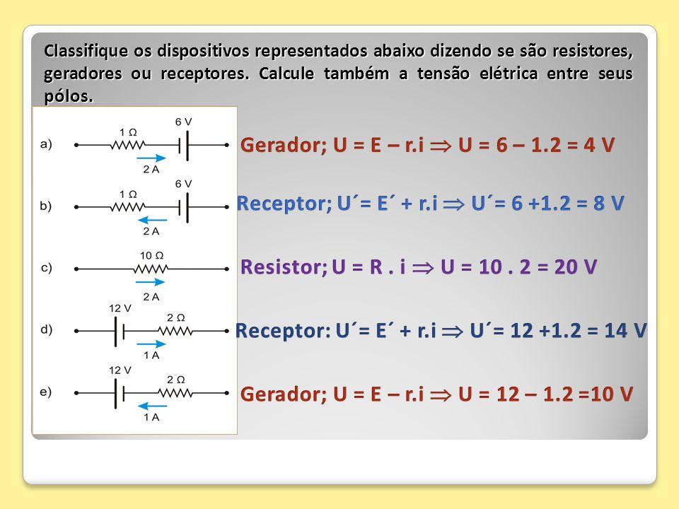 Receptor; U´= E´ + r.i  U´= 6 +1.2 = 8 V