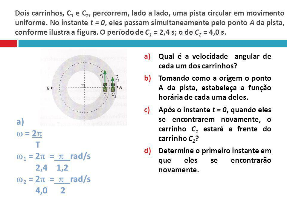 a)  = 2 T 1 = 2 =  rad/s 2,4 1,2 2 = 2 =  rad/s 4,0 2