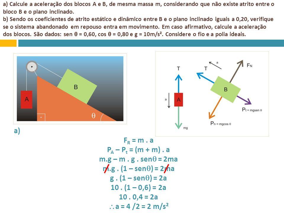 a) FR = m . a PA – Pt = (m + m) . a m.g – m . g . sen = 2ma