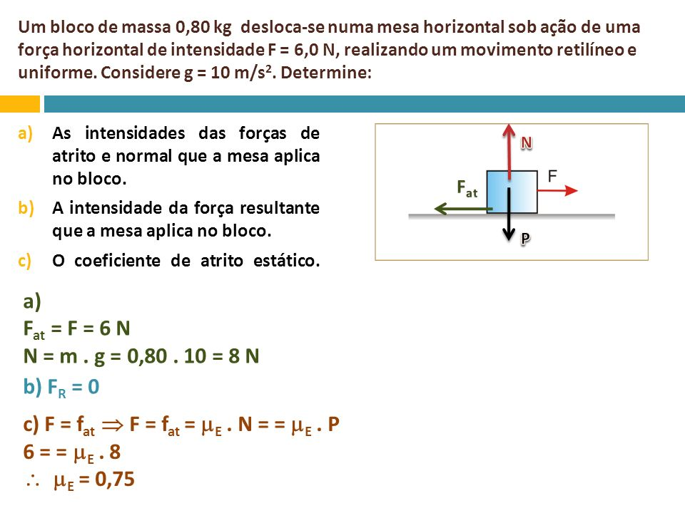 c) F = fat  F = fat = E . N = = E . P 6 = = E . 8  E = 0,75