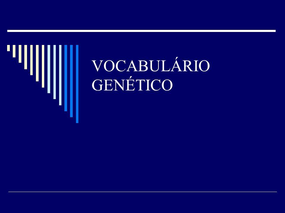 VOCABULÁRIO GENÉTICO