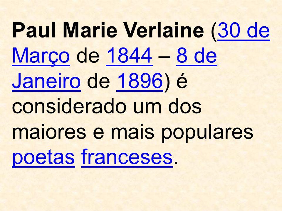 Paul Marie Verlaine (30 de Março de 1844 – 8 de Janeiro de 1896) é considerado um dos maiores e mais populares poetas franceses.