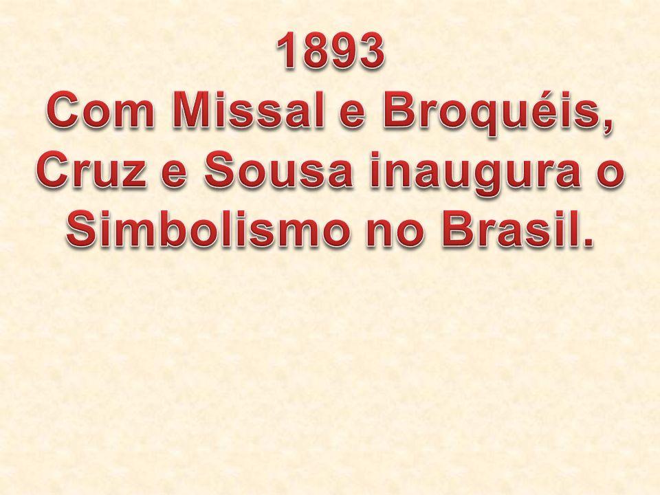 Cruz e Sousa inaugura o Simbolismo no Brasil.