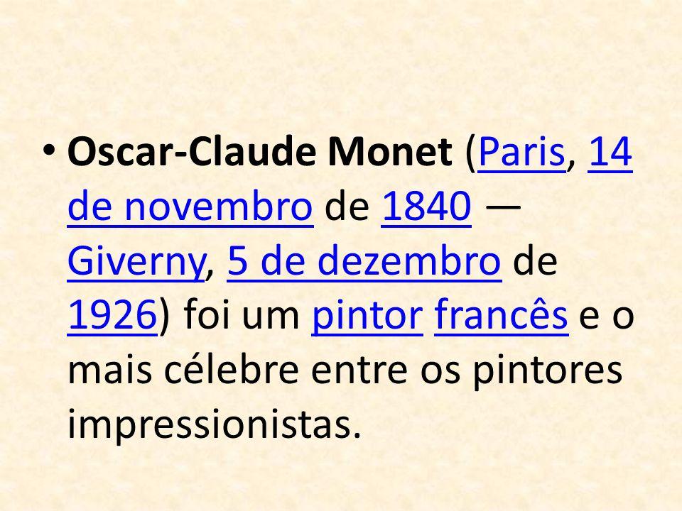 Oscar-Claude Monet (Paris, 14 de novembro de 1840 — Giverny, 5 de dezembro de 1926) foi um pintor francês e o mais célebre entre os pintores impressionistas.