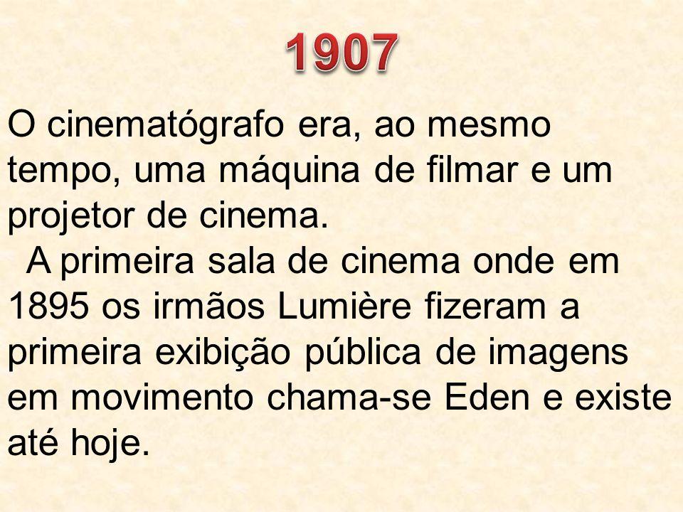 1907 O cinematógrafo era, ao mesmo tempo, uma máquina de filmar e um projetor de cinema.