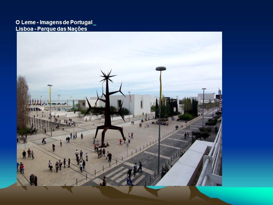 O Leme - Imagens de Portugal Lisboa - Parque das Nações