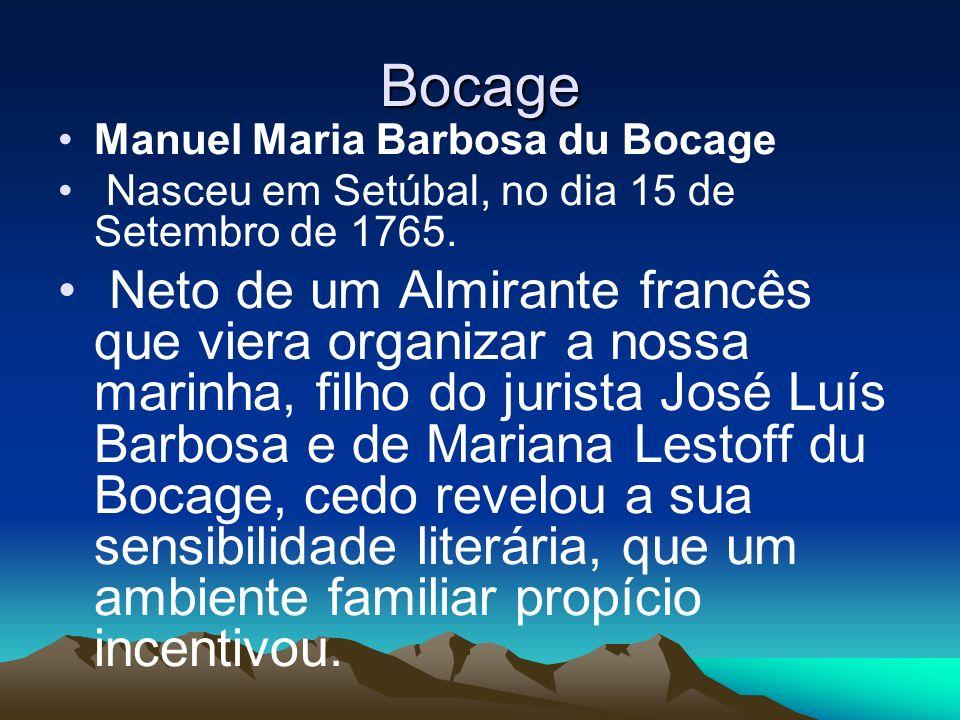 Bocage Manuel Maria Barbosa du Bocage. Nasceu em Setúbal, no dia 15 de Setembro de 1765.