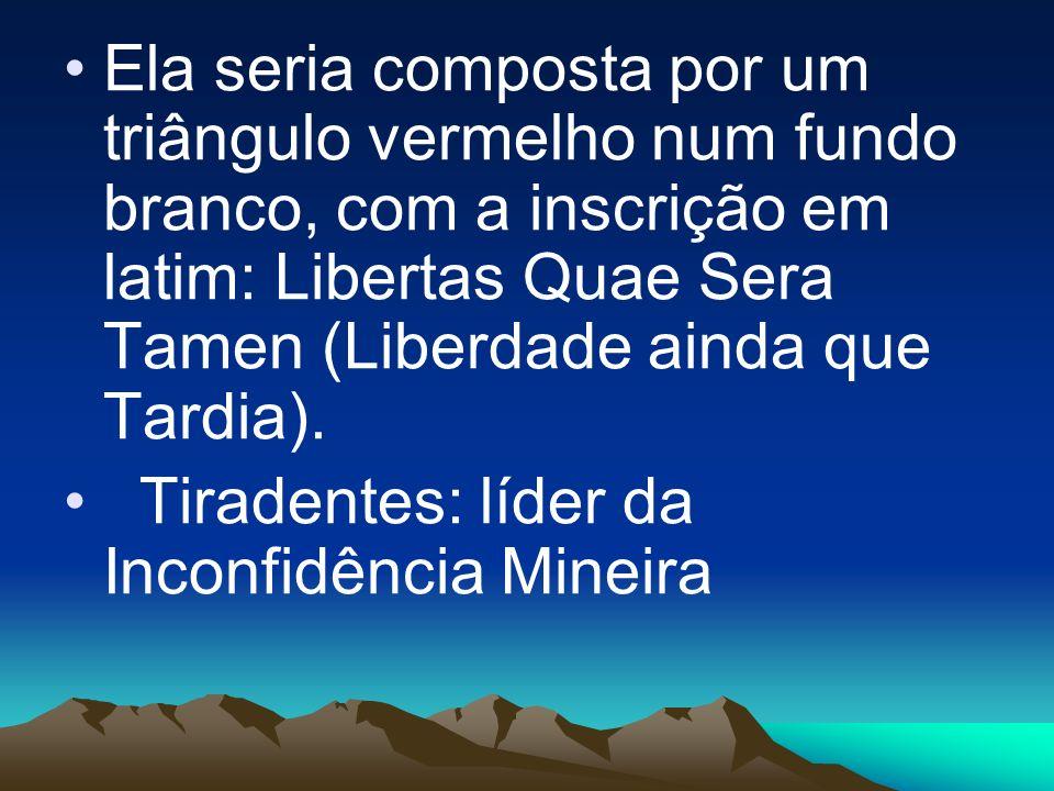 Ela seria composta por um triângulo vermelho num fundo branco, com a inscrição em latim: Libertas Quae Sera Tamen (Liberdade ainda que Tardia).
