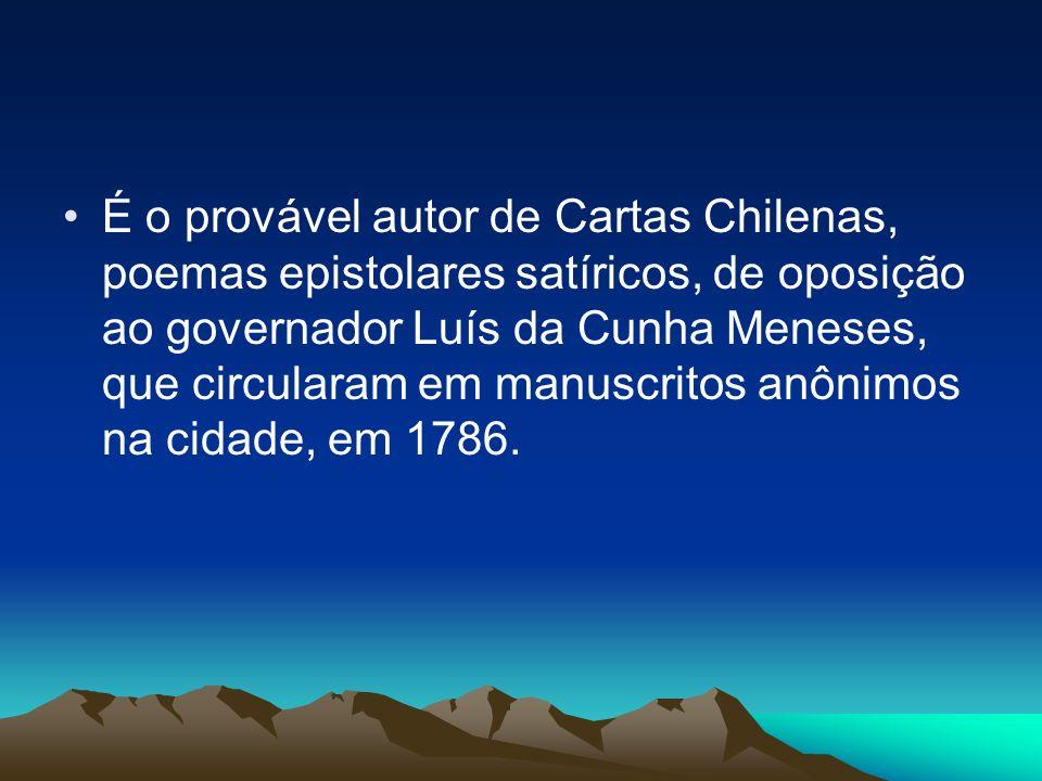 É o provável autor de Cartas Chilenas, poemas epistolares satíricos, de oposição ao governador Luís da Cunha Meneses, que circularam em manuscritos anônimos na cidade, em 1786.