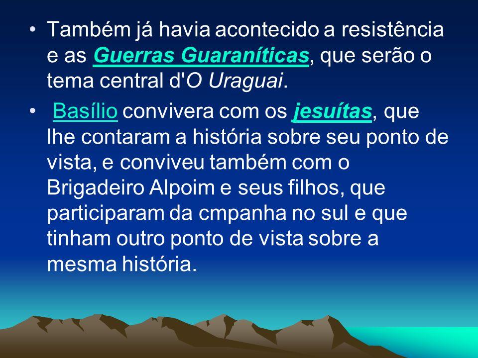 Também já havia acontecido a resistência e as Guerras Guaraníticas, que serão o tema central d O Uraguai.