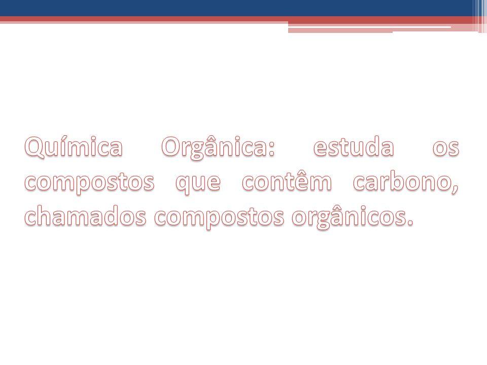 Química Orgânica: estuda os compostos que contêm carbono, chamados compostos orgânicos.
