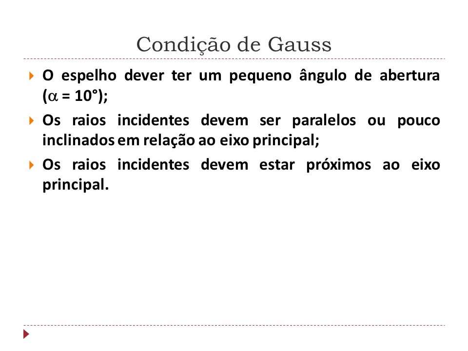 Condição de Gauss O espelho dever ter um pequeno ângulo de abertura ( = 10°);