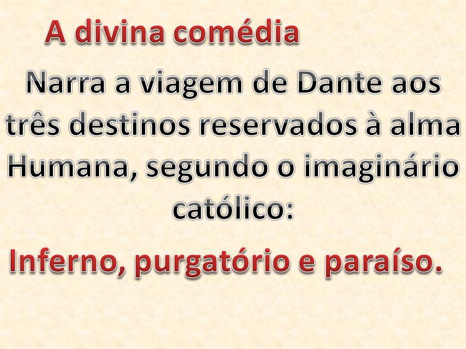 Narra a viagem de Dante aos três destinos reservados à alma