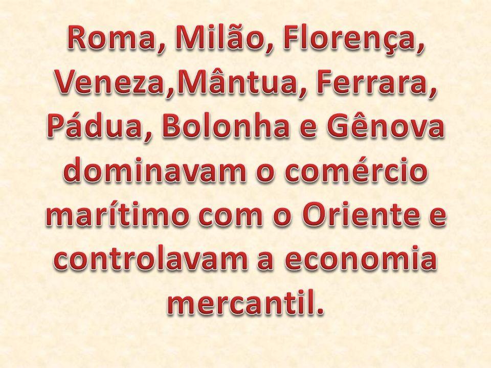 Roma, Milão, Florença, Veneza,Mântua, Ferrara, Pádua, Bolonha e Gênova