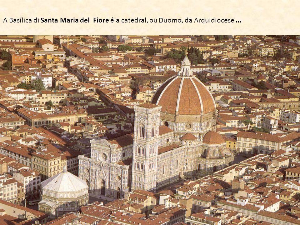 A Basílica di Santa Maria del Fiore é a catedral, ou Duomo, da Arquidiocese ...