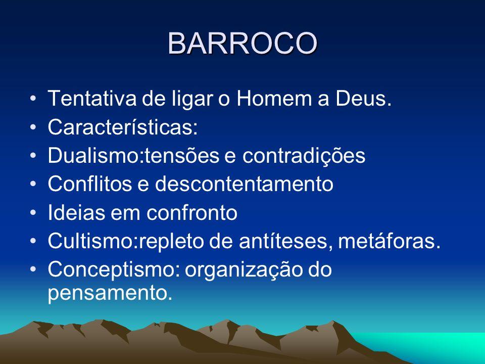 BARROCO Tentativa de ligar o Homem a Deus. Características: