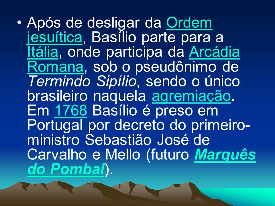 Após de desligar da Ordem jesuítica, Basílio parte para a Itália, onde participa da Arcádia Romana, sob o pseudônimo de Termindo Sipílio, sendo o único brasileiro naquela agremiação.