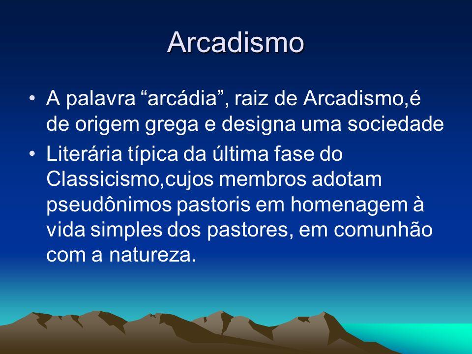 Arcadismo A palavra arcádia , raiz de Arcadismo,é de origem grega e designa uma sociedade.