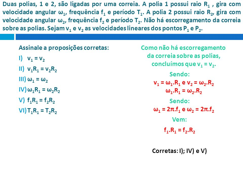 Sendo: v1 = ω1.R1 e v2 = ω2.R2 ω1.R1 = ω2.R2