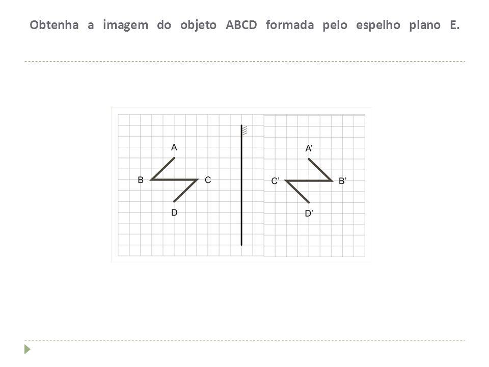 Obtenha a imagem do objeto ABCD formada pelo espelho plano E.