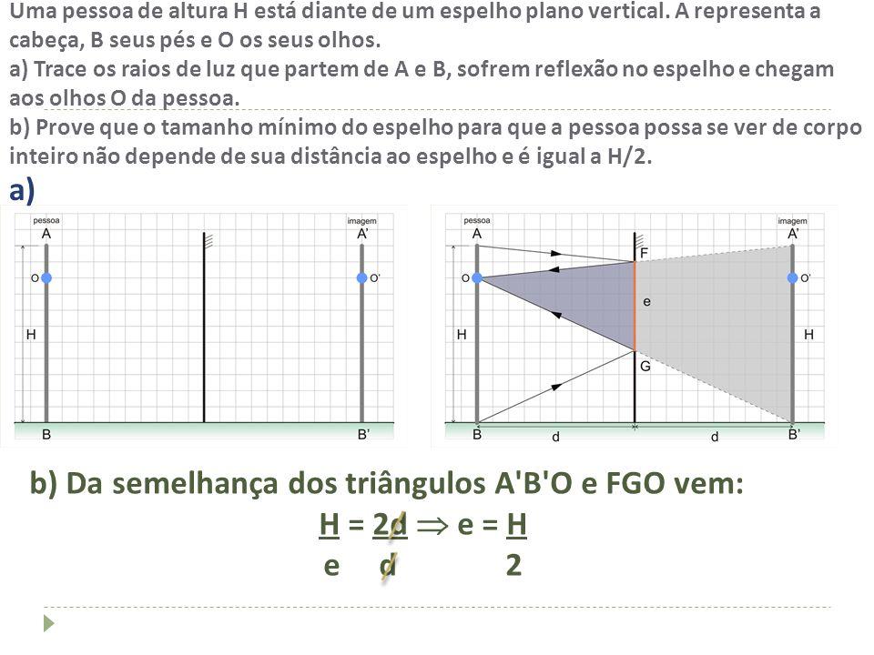 b) Da semelhança dos triângulos A B O e FGO vem: H = 2d  e = H e d 2