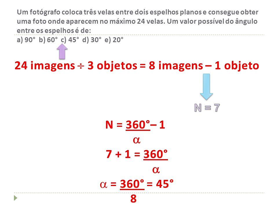 24 imagens  3 objetos = 8 imagens – 1 objeto