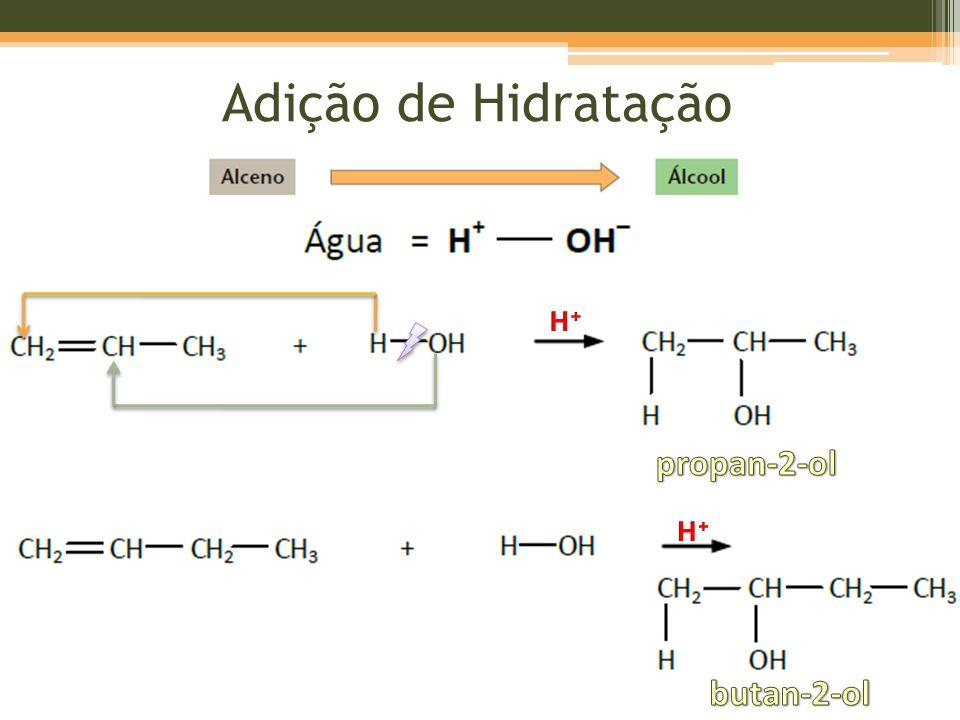 Adição de Hidratação H+ propan-2-ol H+ butan-2-ol